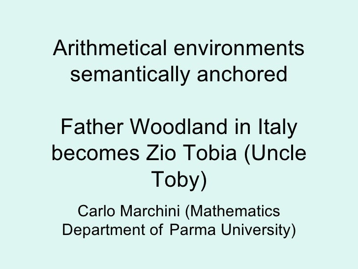 Arithmetical environments semantically anchored Father Woodland in Italybecomes Zio Tobia (Uncle         Toby)  Carlo Marc...