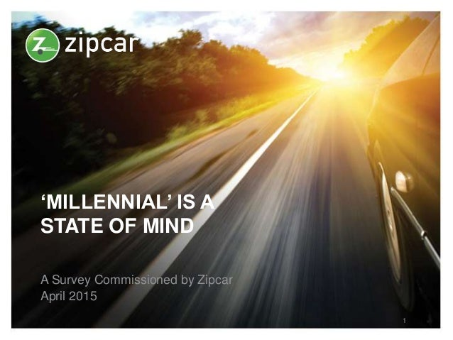'MILLENNIAL' IS A STATE OF MIND A Survey Commissioned by Zipcar April 2015 1
