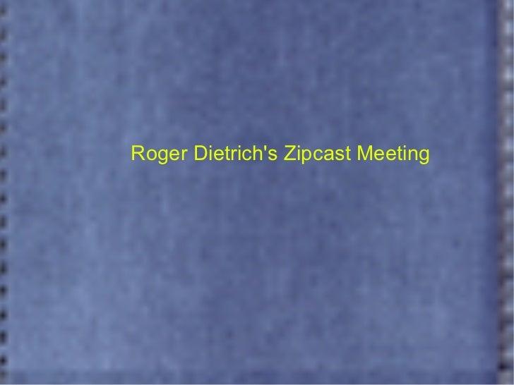 Roger Dietrich's Zipcast Meeting