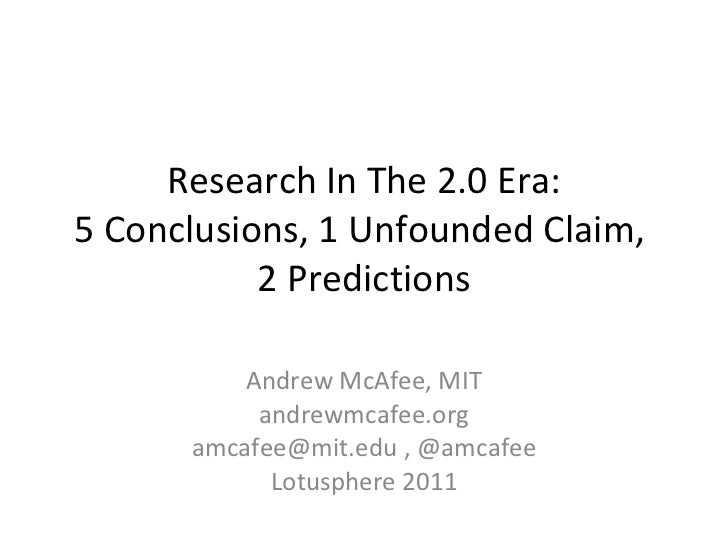 Research In The 2.0 Era: 5 Conclusions, 1 Unfounded Claim,  2 Predictions Andrew McAfee, MIT andrewmcafee.org amcafee@mit....