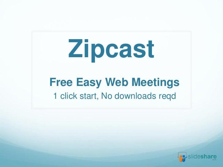 ZipcastFree Easy Web Meetings1 click start, No downloads reqd