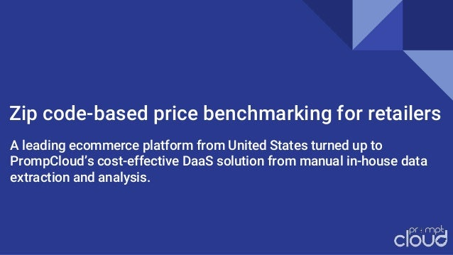 Zip code-based price benchmarking for retailers A leading ecommerce platform from United States turned up to PrompCloud's ...