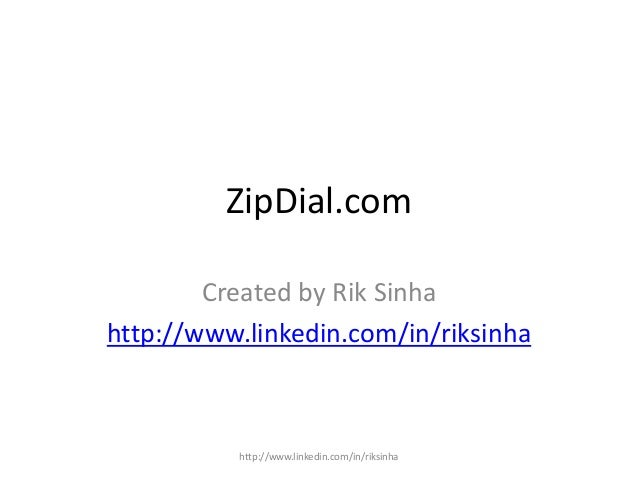 ZipDial.com Created by Rik Sinha http://www.linkedin.com/in/riksinha http://www.linkedin.com/in/riksinha