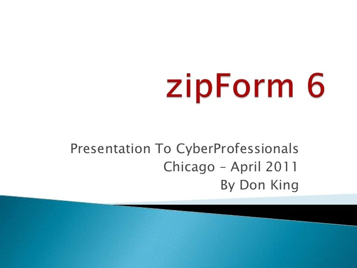zipForm 6<br />Presentation To CyberProfessionals<br />Chicago – April 2011<br />By Don King<br />