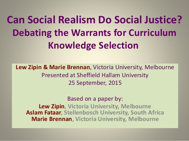 Can Social Realism Do Social Justice? Debating the Warrants for Curriculum Knowledge Selection Lew Zipin & Marie Brennan, ...