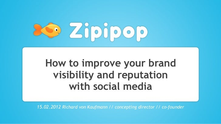 How to improve your brand    visibility and reputation        with social media15.02.2012 Richard von Kaufmann // concepti...