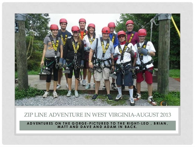 ZIP LINE ADVENTURE IN WEST VIRGINIA-AUGUST 2013 ADVENTURES ON THE GORGE-PICTURED TO THE RIGHT-LEO , BRIAN, MATT AND DAVE A...