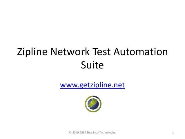 Zipline Network Test Automation Suite www.getzipline.net  © 2010-2014 StratExcel Technologies  1