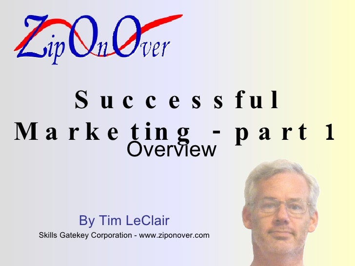 Successful Marketing - part 1 Overview By Tim LeClair Skills Gatekey Corporation - www.ziponover.com