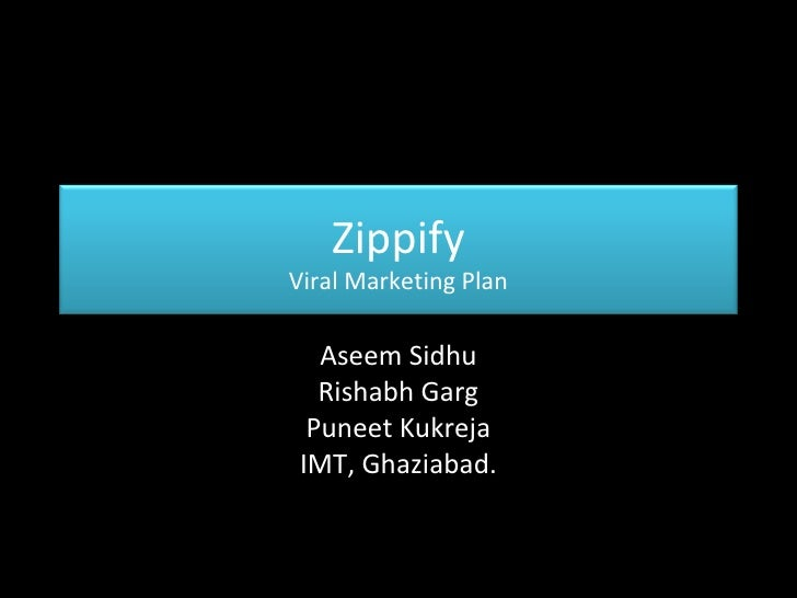 Aseem Sidhu Rishabh Garg Puneet Kukreja IMT, Ghaziabad. Zippify Viral Marketing Plan