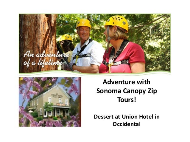 Adventure withSonoma Canopy ZipTours!Dessert at Union Hotel inOccidentalLe Carre