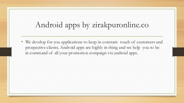 Android apps by zirakpuronline.co • We develop for you applications to keep in constant touch of customers and prospective...