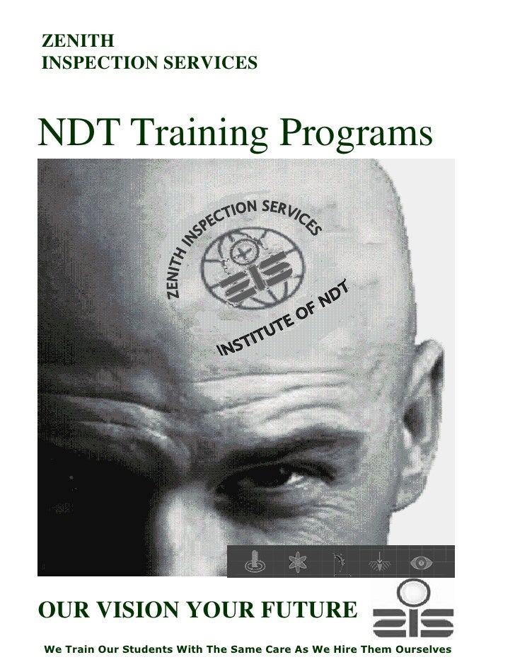 ZENITH INSPECTION SERVICES    NDT Training Programs     OUR VISION YOUR FUTURE We Train Our Students With The Same Care As...