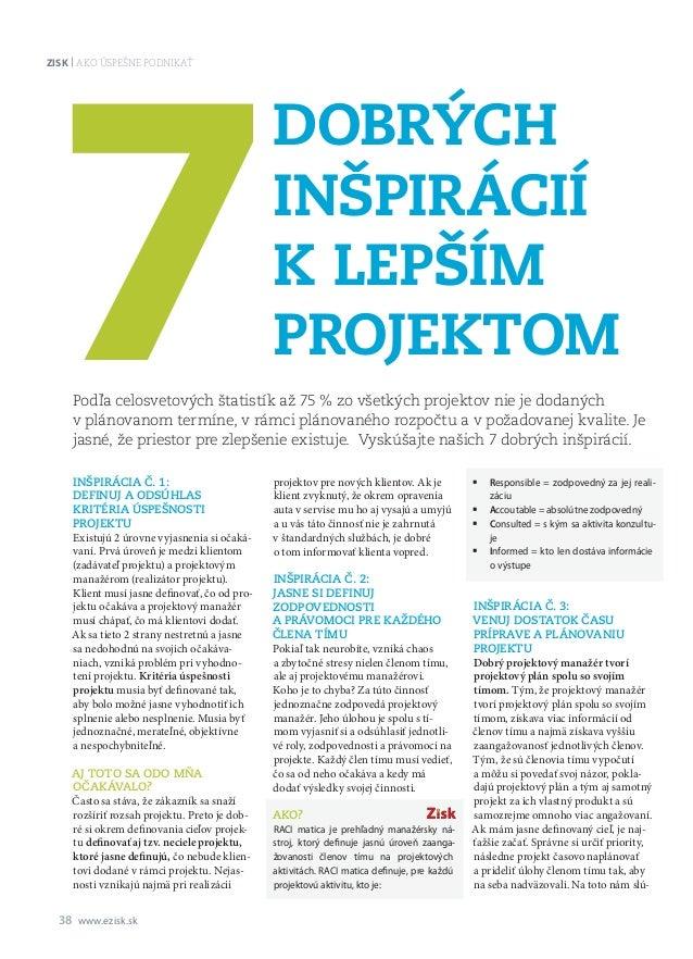 38 Zisk Ako úspešne podnikať www.ezisk.sk Inšpirácia č. 1: Definuj aodsúhlas kritéria úspešnosti projektu Existujú 2úrov...