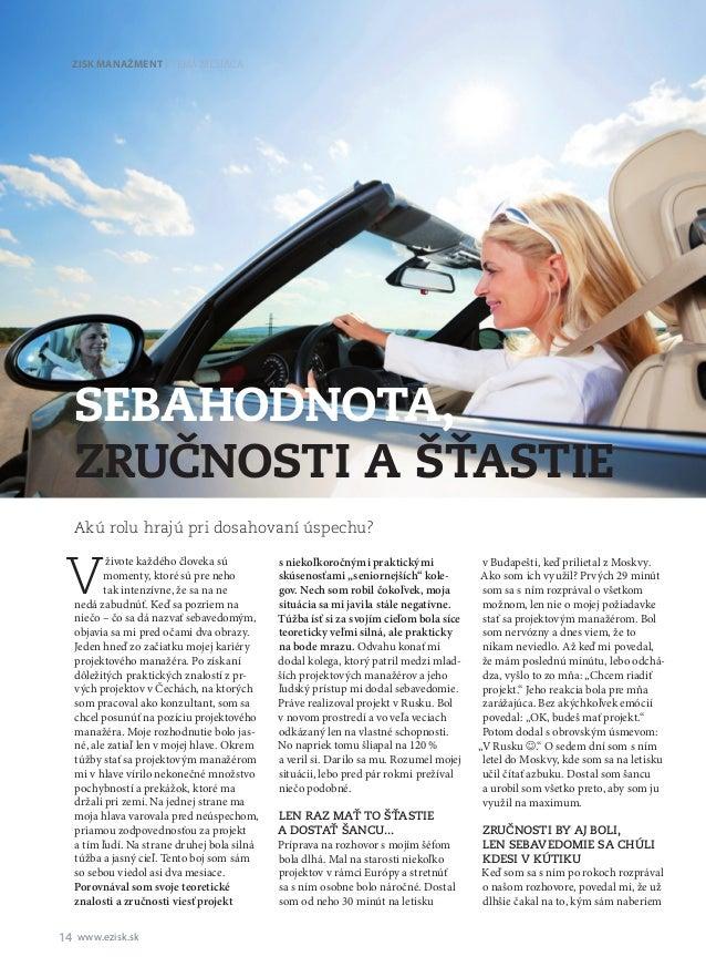 14 www.ezisk.sk téma mesiaca V živote každého človeka sú momenty, ktoré sú pre neho tak intenzívne, že sa na ne nedá zabu...