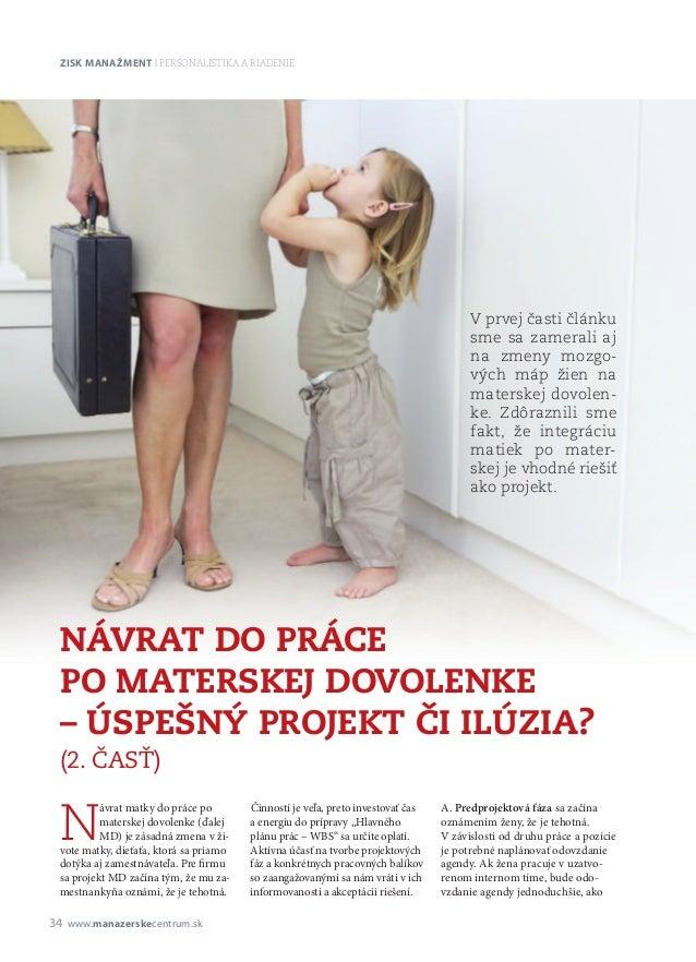 34 ZISK MANAŽMENT | PERSONALISTIKA A RIADENIE N ávrat matky do práce po materskej dovolenke (ďalej MD) je zásadná zmena v ...
