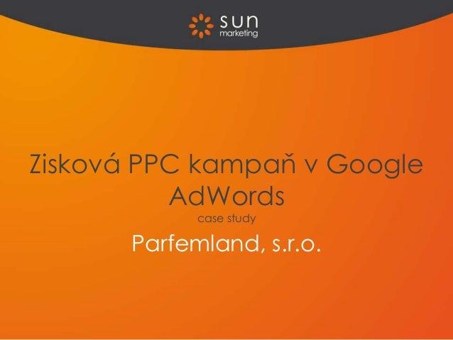 Parfemland, s.r.o. Zisková PPC kampaň v Google AdWords case study