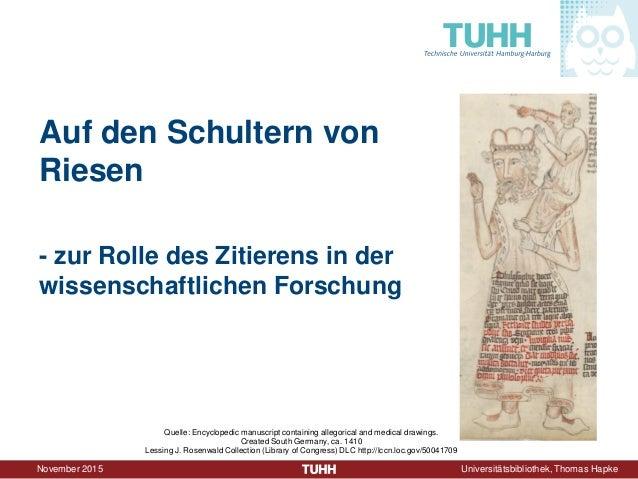 November 2015 Universitätsbibliothek, Thomas Hapke Auf den Schultern von Riesen - zur Rolle des Zitierens in der wissensch...