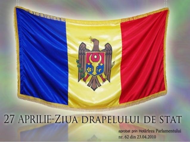 ZIUA DRAPELULUI NA IONAL AL REPUBLICII MOLDOVAESTEȚSĂRBĂTORITĂ LA 27 APRILIE. ZIUADRAPELULUI DE STATA FOSTINSTITUITĂ DE...
