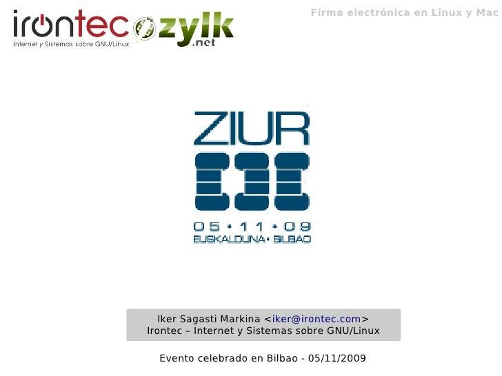 Firma electrónica en Linux y Mac        Iker Sagasti Markina <iker@irontec.com> Irontec – Internet y Sistemas sobre GNU/Li...