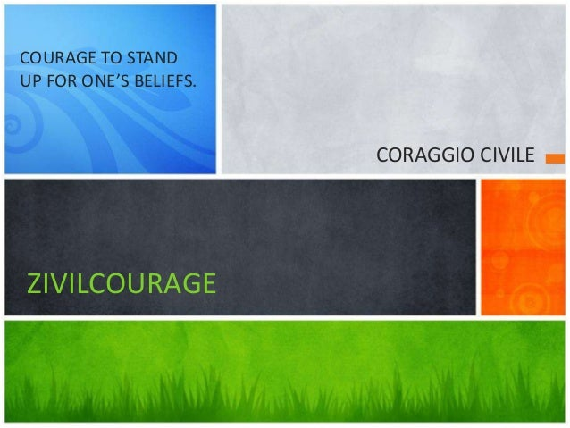 CORAGGIO CIVILE ZIVILCOURAGE COURAGE TO STAND UP FOR ONE'S BELIEFS.