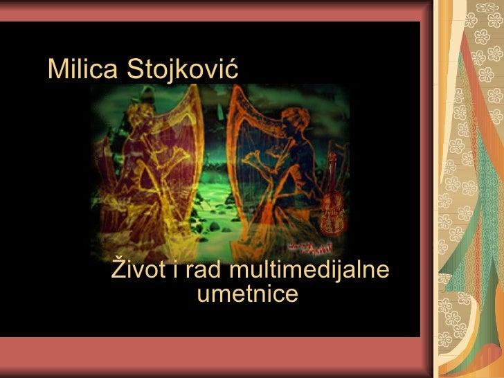 Milica Stojkovi ć Život i  rad multimedijalne umetnice