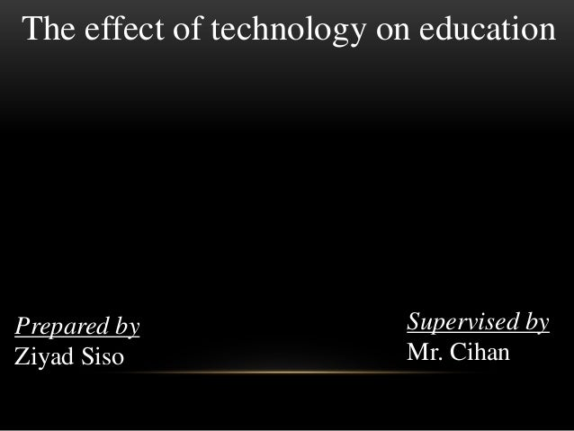 effect of technology on teaching and The ongoing debate on the effectiveness of technology use for student learning outcomes still seems to have no clear answers recently, some institutions have decided to end their laptop programs for students because of the economic challenges facing those institutions but there is no consistent.
