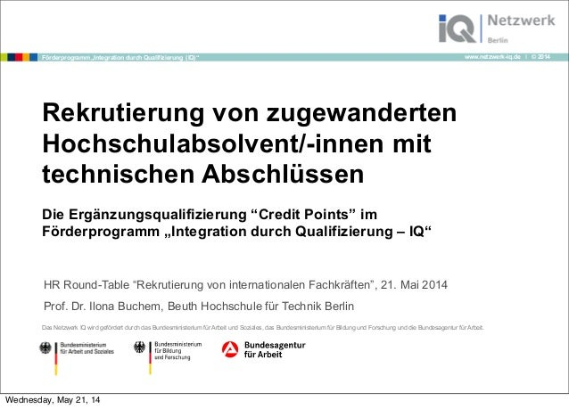 """www.netzwerk-iq.de I © 2014Förderprogramm """"Integration durch Qualifizierung (IQ)"""" Rekrutierung von zugewanderten Hochschul..."""