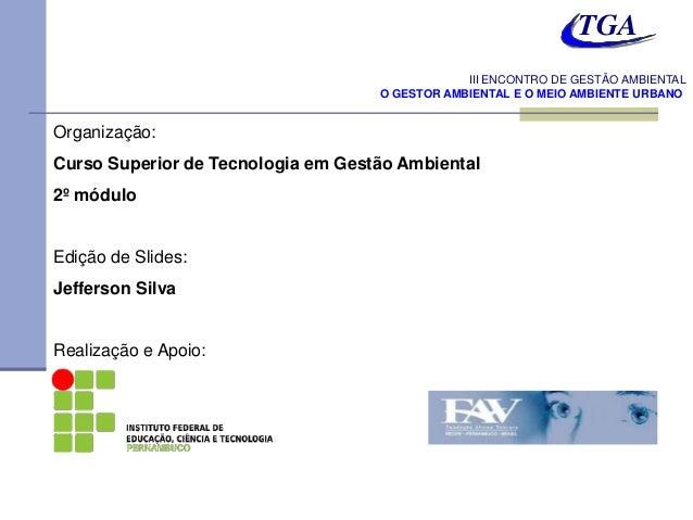 TGA                                                III ENCONTRO DE GESTÃO AMBIENTAL                                    O G...