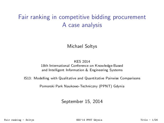 Fair ranking in competitive bidding procurement  A case analysis  Michael Soltys  KES 2014  18th International Conference ...