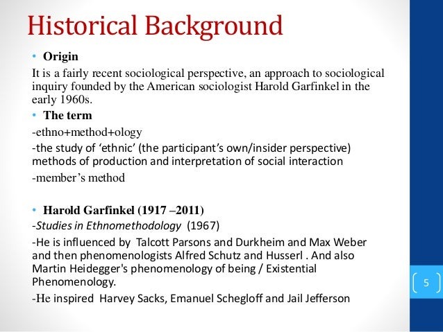 ethnomethodology and the contribution of garfinkel Contribution to this work need to be acknowledged, not  ethnomethodology is after all, and necessarily, an  ethnomethodology's program harold garfinkel.
