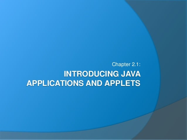 INTRODUCING JAVA APPLICATIONS AND APPLETS Chapter 2.1: