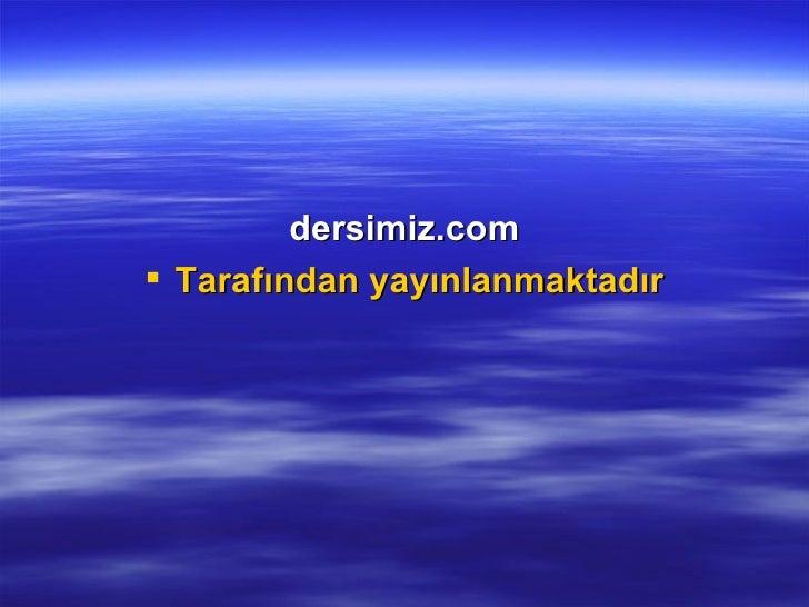 <ul><li>dersimiz.com </li></ul><ul><li>Tarafından yayınlanmaktadır </li></ul>