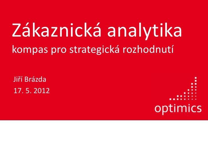 Zákaznická analytikakompas pro strategická rozhodnutíJiří Brázda17. 5. 2012