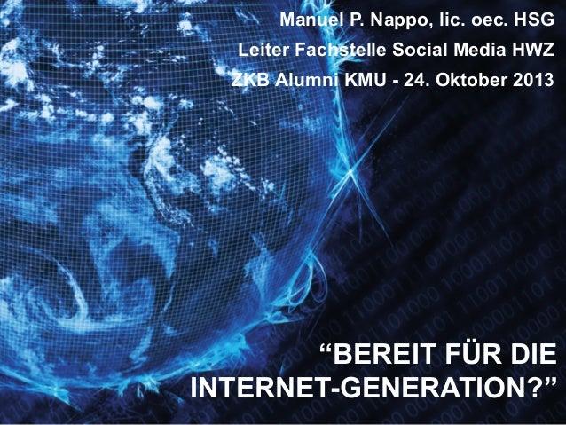 "Manuel P. Nappo, lic. oec. HSG Leiter Fachstelle Social Media HWZ ZKB Alumni KMU - 24. Oktober 2013  ""BEREIT FÜR DIE INTER..."