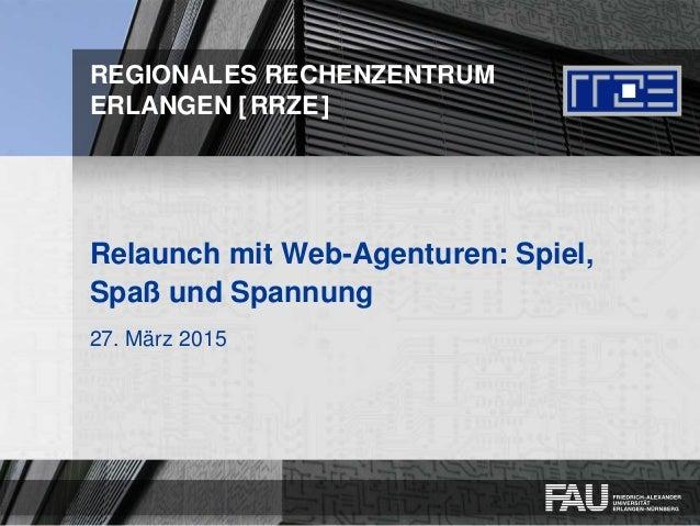 REGIONALES RECHENZENTRUM ERLANGEN [RRZE] Relaunch mit Web-Agenturen: Spiel, Spaß und Spannung 27. März 2015