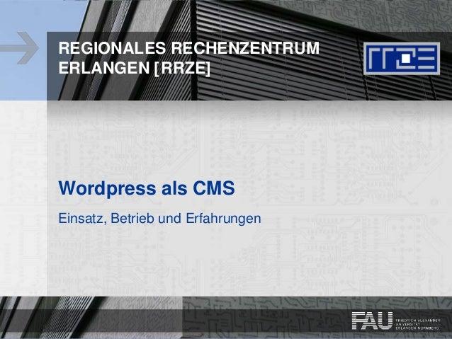 1 REGIONALES RECHENZENTRUM ERLANGEN [RRZE] Wordpress als CMS Einsatz, Betrieb und Erfahrungen