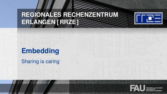 REGIONALES RECHENZENTRUM ERLANGEN [RRZE] Embedding Sharing is caring