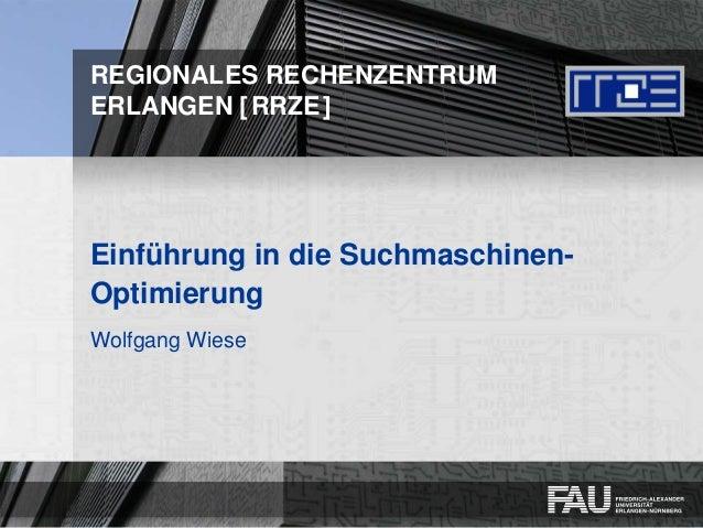 REGIONALES RECHENZENTRUM ERLANGEN [RRZE] Einführung in die Suchmaschinen- Optimierung Wolfgang Wiese