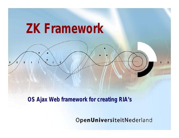 ZK Framework     OS Ajax Web framework for creating RIA's