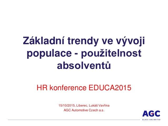 Základní trendy ve vývoji populace - použitelnost absolventů HR konference EDUCA2015 15/10/2015, Liberec, Lukáš Vavřina AG...