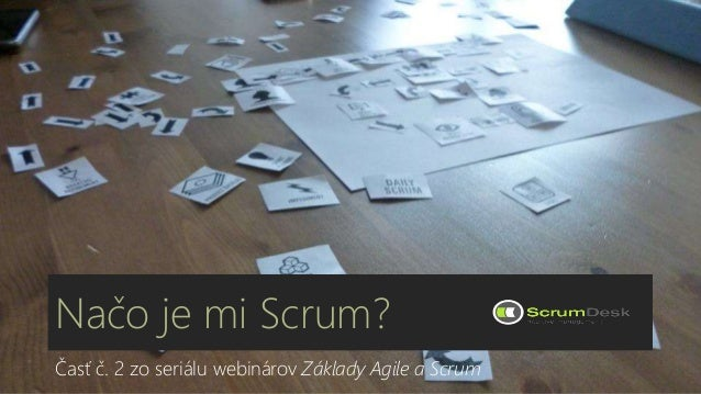 Načo je mi Scrum?  Časť č. 2 zo seriálu webinárov Základy Agile a Scrum