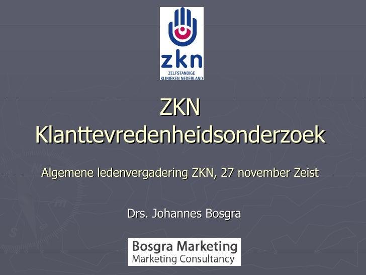 ZKN Klanttevredenheidsonderzoek Algemene ledenvergadering ZKN, 27 november Zeist Drs. Johannes Bosgra