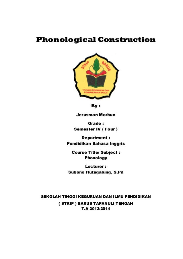 Phonological Construction By : Jerusman Marbun Grade : Semester IV ( Four ) Department : Pendidikan Bahasa Inggris Course ...