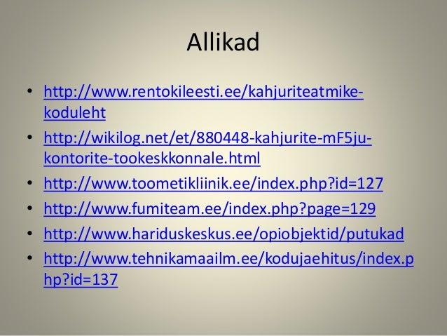 Allikad • http://www.rentokileesti.ee/kahjuriteatmike- koduleht • http://wikilog.net/et/880448-kahjurite-mF5ju- kontorite-...