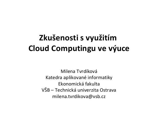 Zkušenosti s využitímCloud Computingu ve výuce           Milena Tvrdíková    Katedra aplikované informatiky          Ekono...