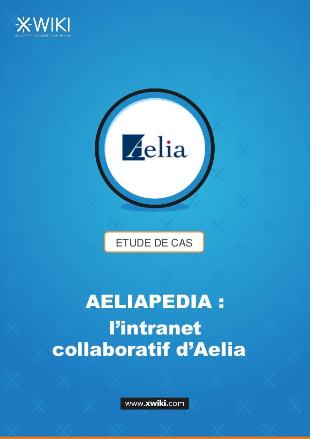 ETUDE DE CAS AELIAPEDIA : l'intranet collaboratif d'Aelia