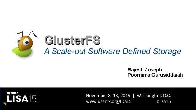 November 8–13, 2015 | Washington, D.C. www.usenix.org/lisa15 #lisa15 GlusterFSGlusterFS A Scale-out Software Defined Stora...