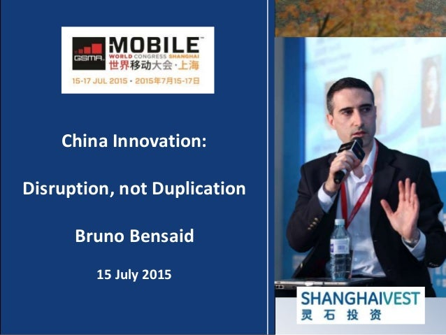 China Innovation: Disruption, not Duplication Bruno Bensaid 15 July 2015