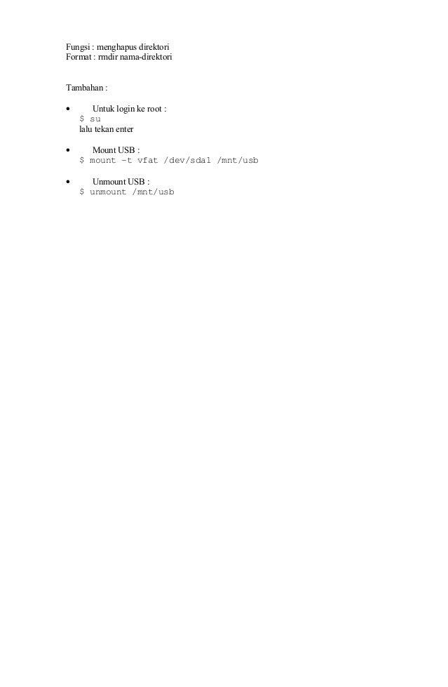 Fungsi : menghapus direktori Format : rmdir nama-direktori Tambahan : • Untuk login ke root : $ su lalu tekan enter • Moun...